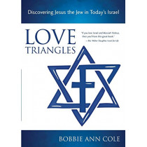 Love Triangles: Discovering Jesus the Jew in Today's Israel by Bobbie Ann Cole, 9780991760442