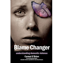 Blame Changer: Understanding Domestic Violence by Carmel O'Brien, 9780992539467