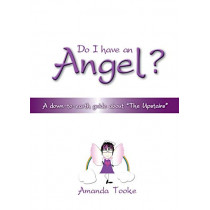 """Do I Have an Angel: A Down to Earth Guide About """"The Upstairs"""" by Amanda Tooke, 9780992751418"""