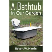 A Bathtub in Our Garden by Robert W. Martin, 9780992897406