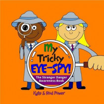 My Tricky EYE-SPY!: A STRANGER DANGER awareness book: 2018 by Kate and Rod Power, 9780992953027