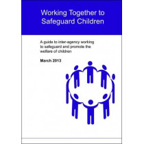 Working Together to Safeguard Children: A Guide to Inter-Agency Working to Safeguard and Promote the Welfare of Children by Shurville Publishing, 9780993064449