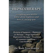 Hypnotherapy: Everything You Need to Know about Hypnosis and How It Can Help You by Ruth Lever Kidson, 9780993073922