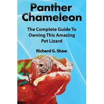 Panther Chameleons, Complete Owner's Manual by Richard G Shaw, 9780993172021