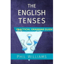 The English Tenses Practical Grammar Guide by Phil Williams, 9780993180804