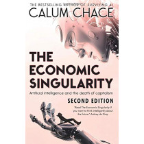 The Economic Singularity: Artificial Intelligence and the Death of Capitalism by Calum Chace, 9780993211645