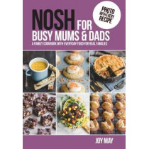 NOSH for Busy Mums and Dads: A Family Cookbook with Everyday Food for Real Families by Joy May, 9780993260957