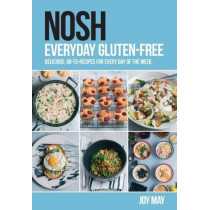 NOSH Everyday Gluten-Free: delicious, go-to-recipes for every day of the week. by Joy May, 9780993260964