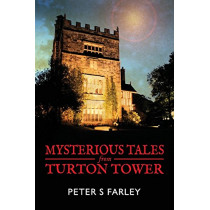 Mysterious Tales from Turton Tower by Peter Stuart Farley, 9780993282447