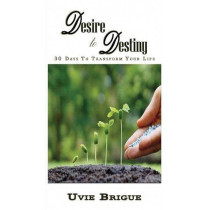 Desire to Destiny: 30 Days to Transform Your Life by Uvie Brigue, 9780993386053