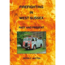 Fire Firefighting in West Sussex: Past and Present by Peter Matten, 9780993468438
