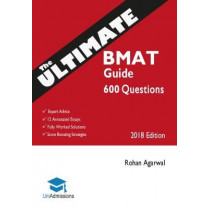 The Ultimate BMAT Guide: 800 Practice Questions: Fully Worked Solutions, Time Saving Techniques, Score Boosting Strategies, 12 Annotated Essays, 2018 Edition (BioMedical Admissions Test) UniAdmissions by Rohan Agarwal, 9780993571190