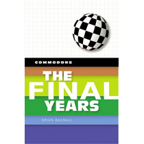 Commodore: The Final Years by Brian Bagnall, 9780994031037