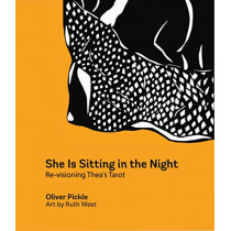She Is Sitting In The Night: Re-visioning Thea's Tarot by Oliver Pickle, 9780994047106