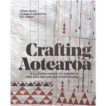 Crafting Aotearoa: A Cultural History of Making in New Zealand and the Wider Moana Oceania by Kolokesa Mahina-Tuai, 9780994136275