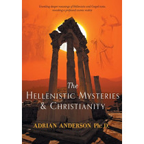The Hellenistic Mysteries & Christianity: FIRM SALE by Adrian Anderson, 9780994160201