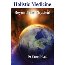 Holistic Medicine: Beyond the Physical by Carol Head, 9780994233509