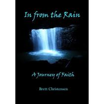 In from the Rain: A Journey of Faith by Brett Christensen, 9780994244116