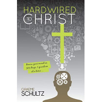Hardwired to Christ: Renew your mind in 365 days, one question at a time. by Graeme Schultz, 9780994603067