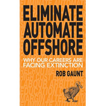 Eliminate Automate Offshore: Why our careers are facing extinction by Gaunt Rob, 9780995371200