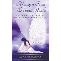 Messages from the Spirit Realm: The Complete Series of Five Channelled Books by June Redfearne, 9780995395220