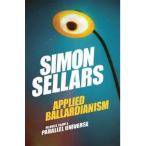 Applied Ballardianism: Memoir from a Parallel Universe by Simon Sellars, 9780995455078