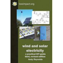 Wind & Solar Electricity: A Practical DIY Guide by Andy Reynolds, 9780995470217