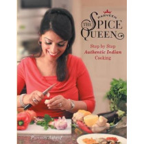 Parveen the Spice Queen: Authentic Indian Cooking by Parveen Ashraf, 9780995629622