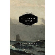 Sojourner Songs: Poems by Ben T Palpant, 9780996038973