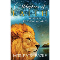 Metaphors of Faith, Words of a Praying Woman by Patsy Bazile, 9780996132305