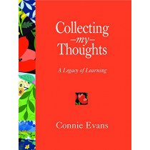 Collecting My Thoughts: A Legacy of Learning by Connie Evans, 9780996188463