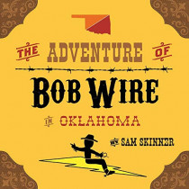 The Adventure of Bob Wire in Oklahoma by Sam Skinner, 9780996287227