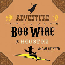 The Adventure of Bob Wire in Houston by Sam Skinner, 9780996461559