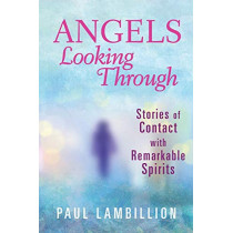 Angels Looking Through: Stories of Contact with Remarkable Spirits by Paul Lambillion, 9780996486033