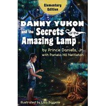 Danny Yukon and the Secrets of the Amazing Lamp -- Elementary Edition by Prince Daniels Jr, 9780996490184