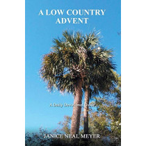 A Low Country Advent: A Daily Devotional Guide by Janice Neal Meyer, 9780996571951