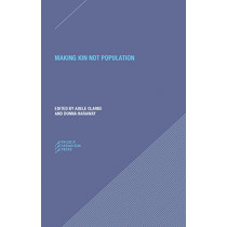 Making Kin not Population - Reconceiving Generations by Adele Clark, 9780996635561