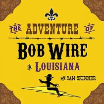 The Adventure of Bob Wire in Louisiana by Sam Skinner, 9780996729451