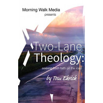 Two-Lane Theology: Seeking Fresh Faith on the Road by Tom Ehrich, 9780996793810