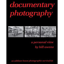 documentary photography: a personal view by Bill Owens, 9780996827768