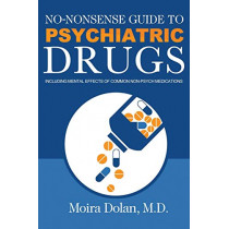 No-Nonsense Guide to Psychiatric Drugs: Including Mental Effects of Common Non-Psych Medications by Moira Dolan, 9780996886000