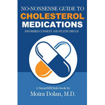 No-Nonsense Guide to Cholesterol Medications: Informed Consent and Statin Drugs by Moira Dolan, 9780996886017