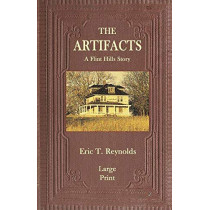 The Artifacts: A Flint Hills Story by Eric T Reynolds, 9780997118841