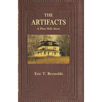 The Artifacts: A Flint Hills Story by Eric T Reynolds, 9780997118896