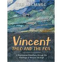 Vincent, Theo and the Fox: A mischievous adventure through the paintings of Vincent van Gogh by Ted Macaluso, 9780997139327