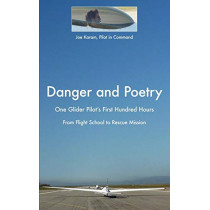 Danger and Poetry: One Glider Pilot's First Hundred Hours, from Flight School to Rescue Mission by Joe Karam, 9780997355307