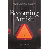 Becoming Amish: A Family's Search for Faith, Community and Purpose by Dr Jeff Smith, 9780997373301