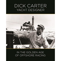Dick Carter: Yacht Designer in the Golden Age of Offshore Racing by Dick Carter, 9780997392074