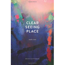 Clear Seeing Place: Studio Visits by Brian Rutenberg, 9780997442304