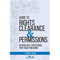 Guide to Rights Clearance & Permissions in Scholarly, Educational, and Trade Publishing by Stephen E Gillen, 9780997500431